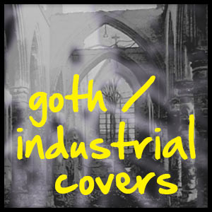 Playlist - Goth/Industrial Covers